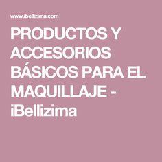 PRODUCTOS Y ACCESORIOS BÁSICOS PARA EL MAQUILLAJE - iBellizima