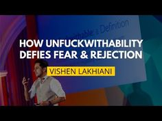How Being Unfuckwithable Defies Fear, Rejection & Self-Doubt | Vishen Lakhiani | Mindvalley Academy Blog
