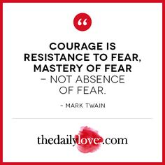 Visual Inspiration: Courage Is Mastery Of Fear