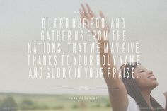 Save us, O LORD our God, and gather us from the nations, that we may give thanks to your holy name and glory in your praise. - Psalms 106:47 | made with Spoken.ly
