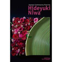 Japanese Contemporary Floral Art: Hideyuki Niwa