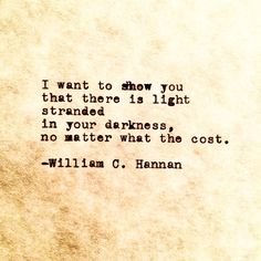 I want to show you that there is light stranded in your darkness, no matter what the cost. - William C. Hannan