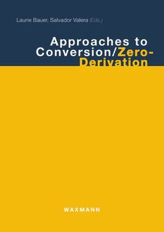 Approaches to conversion/zero-derivatio Laurie Bauer i Salvador Valera, eds. München: Waxmann, 2005 http://84.88.0.229/record=b2172048~S1