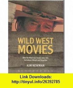 Wild West Movies Or How the West Was Found, Won, Lost, Lied About, Filmed and Forgotten (9780747507475) Kim Newman , ISBN-10: 0747507473  , ISBN-13: 978-0747507475 ,  , tutorials , pdf , ebook , torrent , downloads , rapidshare , filesonic , hotfile , megaupload , fileserve