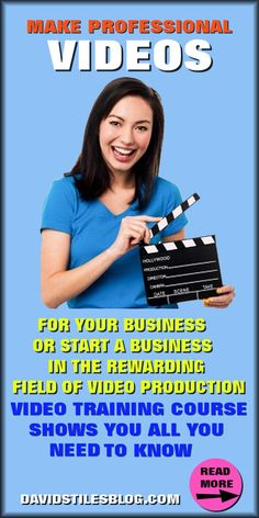 HOW TO MAKE PROFESSIONAL VIDEOS FOR YOUR BUSINESS OR PROFIT. From: DavidStilesBlog.com
