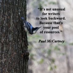 """""""It's not unusual for writers to look backward.  Because that's your pool of resources."""" – Paul McCartney – On image of inquiring nuthatch in New Jersey by Florence McGinn -- Explore quotes of wisdom and inspiration at http://www.examiner.com/article/wise-quotes-to-inspire-learning-and-springboard-action?cid=rss"""