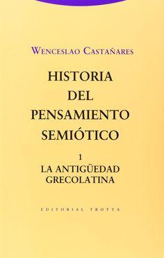 Historia del pensamiento semiótico / Wenceslao Castañares