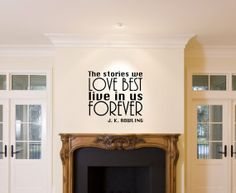 Vinyl decal quote JK RowlingThe Stories we love  best live in us forever. $18.99, via Etsy.