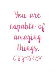 You are capable of amazing things.  Free motivational quote printables in cursive and print.  Awesome reminder for students and adults!