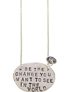 Be the change Quote Inspirational Necklace <3 http://t.jewelmint.com/aff_c?offer_id=6_id=2218_id=14536=1$spons$p3048$c3898$7982_sub=type294=HardPin=Pinterest=type294