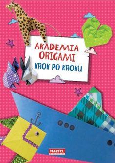 Akademia origami : krok po kroku / [aut. Ewa Kędzior]