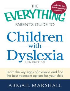 Amazon.com: The Everything Parent's Guide to Children with Dyslexia: Learn the Key Signs of Dyslexia and Find the Best Treatment Options for Your Child (Everything®) eBook: Abigail Marshall: Books