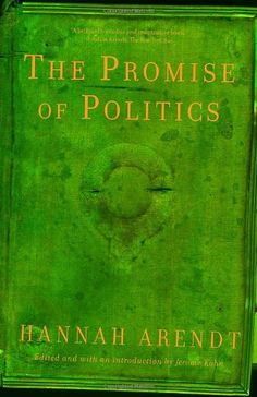 The Promise of Politics by Hannah Arendt…