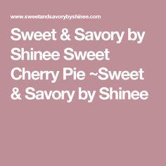 Sweet & Savory by Shinee Sweet Cherry Pie ~Sweet & Savory by Shinee
