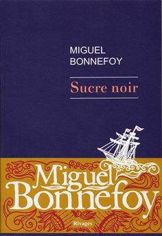 Miguel BONNEFOY - Sucre noir / Graphisme : Clark U-Man Editions : Rivages / Collection : Littérature / Rivages