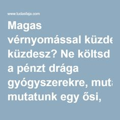 Magas vérnyomással küzdesz? Ne költsd a pénzt drága gyógyszerekre, mutatunk egy ősi, bevált receptet! - Tudasfaja.com Health Advice, Natural Health, Anti Aging, Food And Drink, Health Fitness, Diet, Healthy, Blog, Blood Pressure