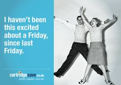 Is it really possible that just four short sleeps ago, you were stuck on Monday wondering where on earth the next weekend was coming from?  Well, hold the phone and dance a little jig of joy… because Friday is officially here!  Share the Friday feeling with our eCard - get it at http://www.cartridgesave.co.uk/news/the-friday-feeling/