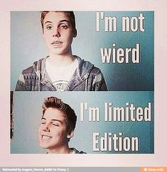 yes u are matt you are a limited edition