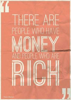 There are people who have money and people who are rich. #quotes