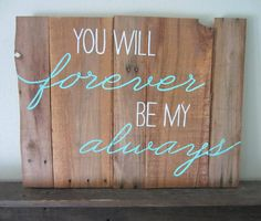 You Will Foever Be My Always Brown and Teal Barn Wood by MsDsSigns, $40.00