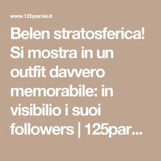 Belen stratosferica! Si mostra in un outfit davvero memorabile: in visibilio i suoi followers   125parole.it