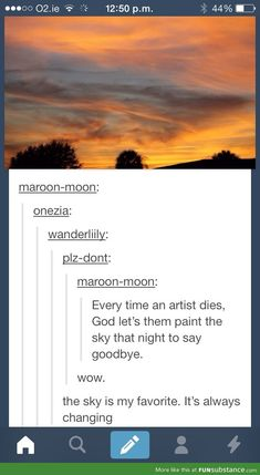 That was deep. Real deep. Maybe God lets everyone paint the sky together.
