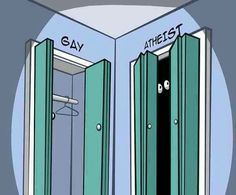 Are you still in the closet? -Manic Mike Houchens #religion #atheist