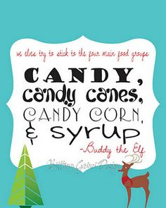 we elfes try to stick to the four main food groups: candy, candy canes, candy corn, & syrup - buddy the elf