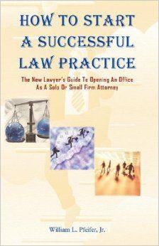 How To Start A Successful Law Practice: William L. Pfeifer Jr.: 9780978727703: Amazon.com: Books