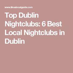 Top Dublin Nightclubs: 6 Best Local Nightclubs in Dublin