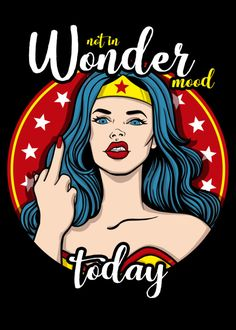 Not in wonder mood by Ursula Lopez metal posters Wonder Woman Kunst, Wonder Woman Art, Superman Wonder Woman, Wonder Women, Wonder Woman Comic, Ursula, Wonder Woman Quotes, Super Woman Quotes, Wonder Woman Pictures