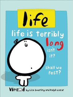 life: life is terribly long isn't it? shall we rest? by Lisa Swerling http://www.amazon.com/dp/0740778099/ref=cm_sw_r_pi_dp_hwrkwb0V4B25G