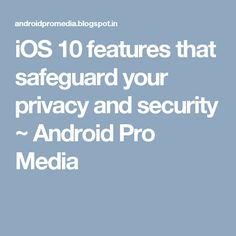 iOS 10 features that safeguard your privacy and security ~ Android Pro Media