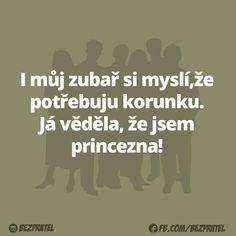 Even my dentist thinks I need a crown. I knew I am a princess. My Dentist, My Princess, Motto, Humor, Jokes, Lol, Food Cakes, Sayings, Reading