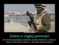Jestem w ciągłej gotowości – Ale nie dla przywódców i polityków, ale dla moich braci, w którymi służę, moich dzieci w domu i... dla ciebie, który to czytasz Poland, Universe, Military, Good Things, Humor, History, Live, Memes, Fun