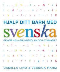 Hjälp ditt barn med svenska genom hela grundskolan och gymnasiet  av Camilla Lind, Jessica Rahm 165 kr