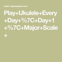 Play+Ukulele+Every+Day+%7C+Day+1+%7C+Major+Scale+ Major Scale, Ukulele, Play