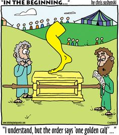 """Don't think that is what it meant by """"golden calf"""" in the Bible."""