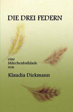 Die drei Federn: eine Maerchenballade von Klaudia Diekmann http://www.amazon.de/dp/1496050908/ref=cm_sw_r_pi_dp_C7uIub09P71GG