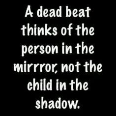 deadbeat dad quotes | Deadbeat dad - WELL SAID!! | Great Sayings