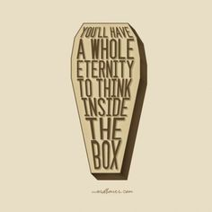 So why not think outside the box today?