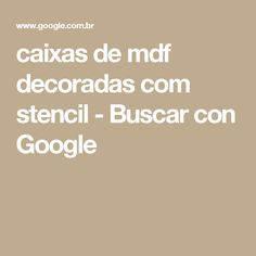 caixas de mdf decoradas com stencil - Buscar con Google