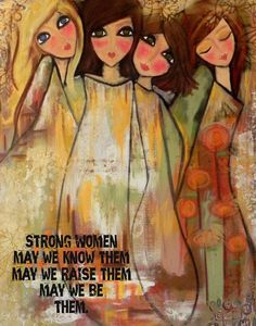 I hope that I will always be a strong but gentle influence on my daughter and granddaughters. They too will become strong women!