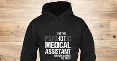 Discover Medical Assistant Limited Edition Sweatshirt from Medical Assistants are awesome, a custom product made just for you by Teespring. With world-class production and customer support, your satisfaction is guaranteed. - Im The Psychotic Medical Assistant Everyone...