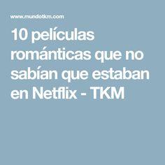 10 películas románticas que no sabían que estaban en Netflix - TKM