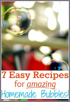 7 different recipes for homemade bubbles. Includes simple dish soap bubbles, non-toxic bubbles, super-strong bubbles and more!