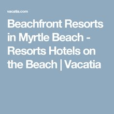 Beachfront Resorts in Myrtle Beach - Resorts Hotels on the Beach | Vacatia