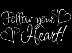 Follow your Heart love quotes life quotes quotes quote heart life quote
