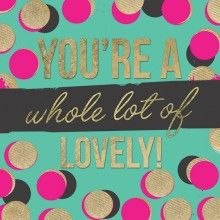 Greetings Card - You're a whole lot of lovely