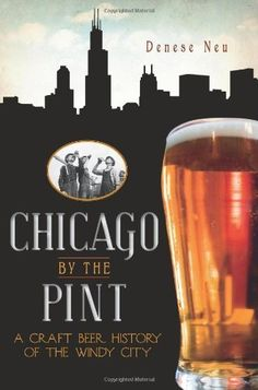 Chicago by the Pint: A Craft Beer History of the Windy City (IL) (The History Press) by Denese Neu, http://www.amazon.com/dp/1609491254/ref=cm_sw_r_pi_dp_i6Peqb0VE6QZY